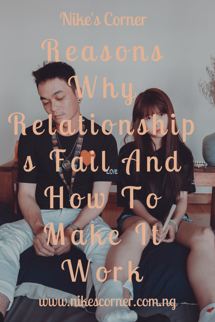 Reasons Why Relationships Fail and how to make it work