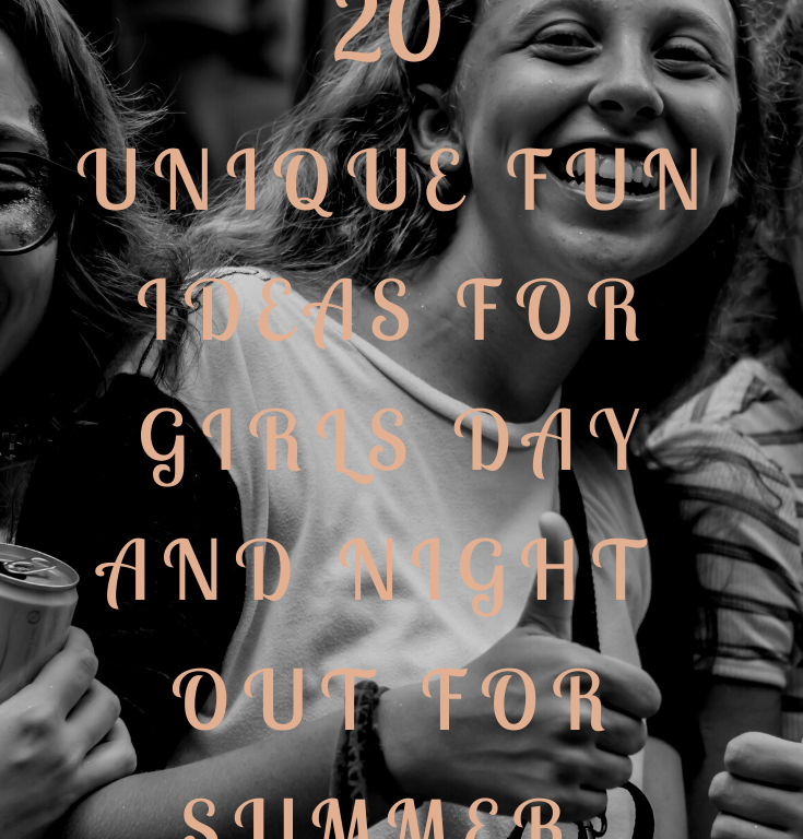 20 Unique Fun Ideas For Girls Day and Night Out For Summer