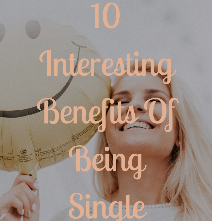 10 Interesting Benefits of being single