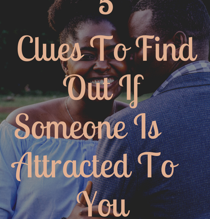 5 Clues to find out if Someone is Attracted to You