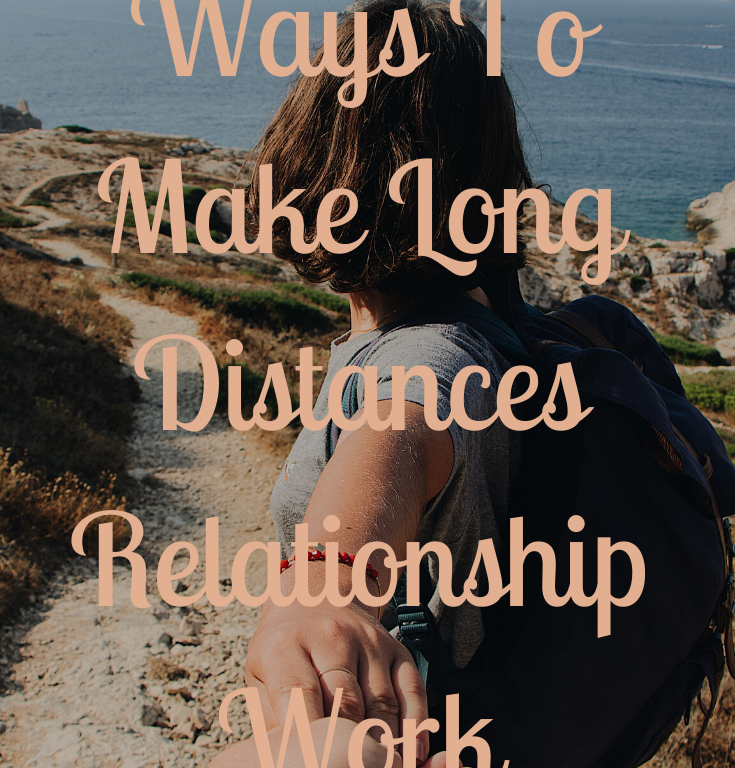 Ways To make Long Distance Relationship Work