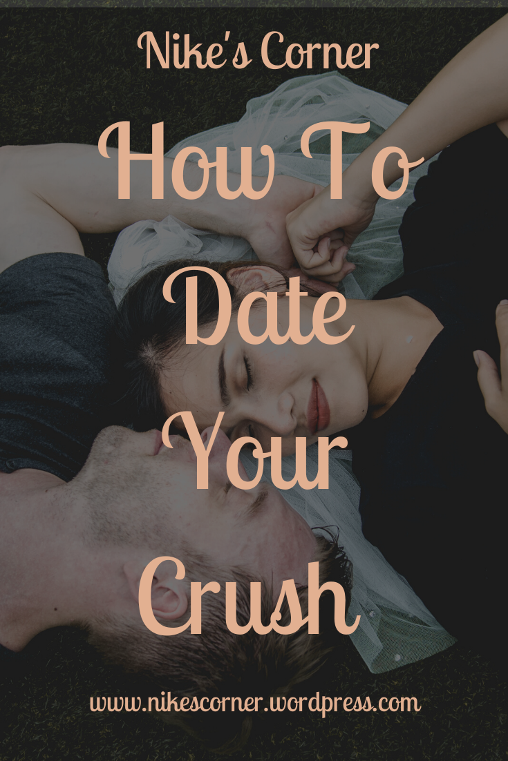 How to Date your crush