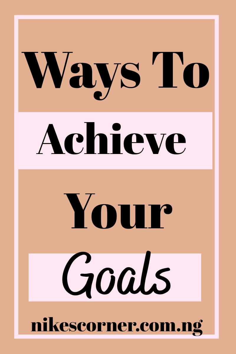 Ways To Achieve Your Goals