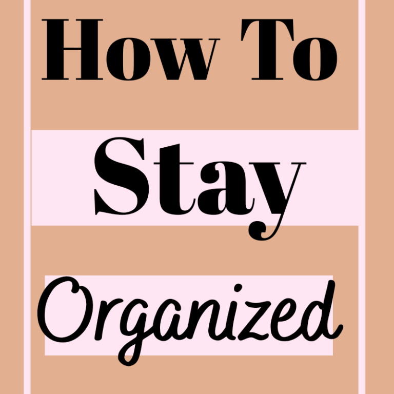 10 Tips On How To Stay Organized