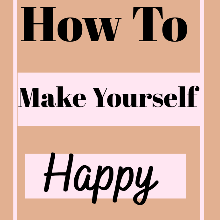 17 Tips On How To Make Yourself Happy